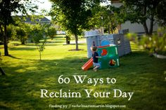 60 {simple} ways to reclaim your day - includes download /// some pattern breaks for those challenging motherhood days // at finding joy