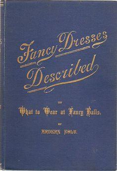 Fancy Dresses Described...Arden Holt   c1887