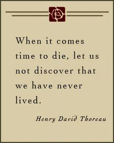 """When it comes time to die, let us not discover that we have never lived."" Henry David Thoreau #quote #thoreau"