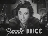 "Fanny Brice (October 29, 1891 – May 29, 1951) was a popular and influential American illustrated song ""model,"" comedienne, singer, theatre and film actress, who made many stage, radio and film appearances and is known as the creator and star of the top-rated radio comedy series, The Baby Snooks Show. Thirteen years after her death, she was portrayed on the Broadway stage by Barbra Streisand in the musical Funny Girl and its 1968 film adaptation."