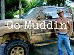 No shirt, jeans, a cowboy hat, and he drive a jacked up Chevy truck covered in mud! I think I'm in love! :-*<3<3<3