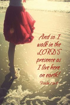 And so I walk in the Lord's presence as I live here on earth.
