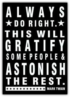 Mark Twain.  Do Right Always.