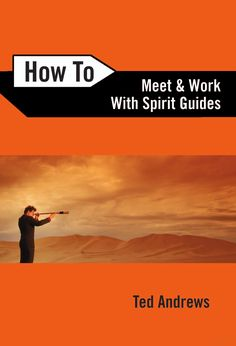 How to Meet and Work with Spirit Guides - Ted Andrews