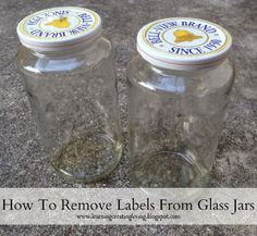 Learning, Creating, Living.: How To Remove Labels From Glass Jars