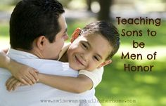 Teaching Sons to be Men of Honor   A Wise Woman Builds Her Home
