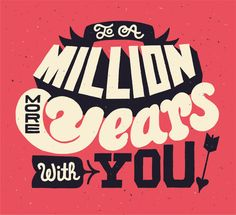 To a Million More Years With You. > Erik Marinovich.