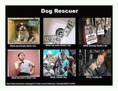 Dog Rescuer - So true.
