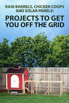 Rain Barrels, Chicken Coops, and Solar Panels.  Like the chicken coop, and the greenhouse ideas.