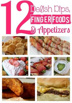 12 Delish Dips, Finger Foods and Appetizers to get you ready for the Big Game Day... or any event that needs some good eats!