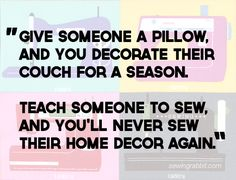 Never sew someone else's home decor again...  Unless you get paid to do it. Then by all means, hustle.