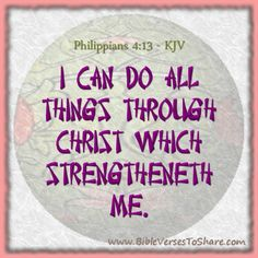 """""""I can do all things through Christ which strengtheneth me."""" Philippians 4:13 (KJV) - Bible Verses To Share #bible #verses #quotes"""