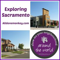 Exploring Sacramento, CA {Show Me Your Neighborhood Around the World}