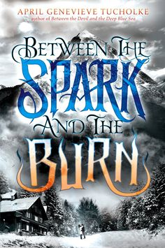 Between the Spark and the Burn – April Genevieve Tucholke