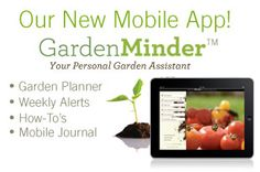GardenMinder - a fabulous new mobile app from gardeners.com has garden planner, weekly alerts, How-To's and a Mobile Journal!