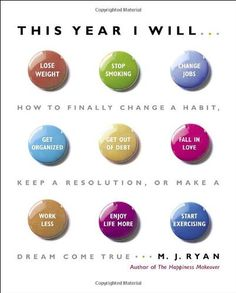 This Year I Will...: How to Finally Change a Habit, Keep a Resolution, or Make a Dream Come True by M.J. Ryan. $11.53. Publisher: Crown Archetype; First Edition edition (December 26, 2006). Author: M.J. Ryan. 240 pages. Publication: December 26, 2006