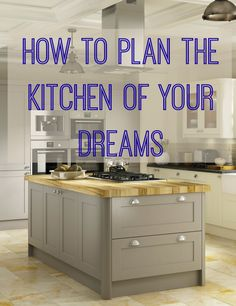 How to plan the kitchen of your dreams