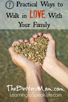 7 Practical Ways to Walk in Love With Your Family - The Better Mom