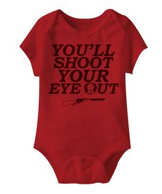 Take a look at this Red 'You'll Shoot Your Eye Out' Bodysuit - Infant by American Classics on #zulily today! bodysuit, paper, infant, rock, chopper, elv, christma, eye, kid