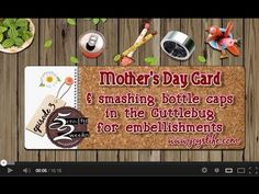 52: Episode 3: Mothers Day Card - Smashing Bottle Caps in the Cuttlebug - For more information about the products used in this video, see this post: http://joyslife.com/52-episode-3/