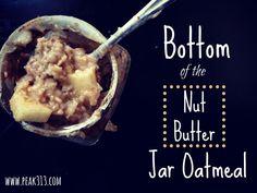 Bottom of the {nut butter} jar oatmeal |