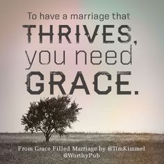 """To have a marriage that thrives, you need grace."" @Tim Harbour Kimmel #GraceFilledMarriage"