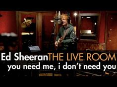 Ed Sheeran - You Need Me, I Dont Need You captured in The Live Room - YouTube