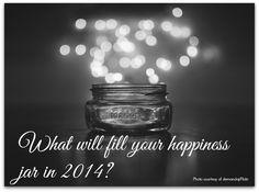 What Will Fill Your Happiness Jar in 2014?  1. Get a really cool jar. 2. Each day add a little note of the best moment of that day. 3. Repeat each day in 2014. 4. Reap the benefits of being grateful and happy in 2014. http://pegfitzpatrick.com/2012/10/29/what-will-fill-your-happiness-jar/