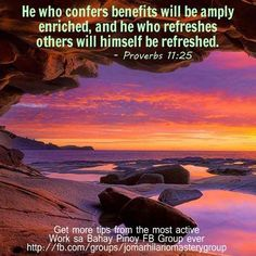 He who confers benefits will be amply enriched, and he who refreshes others will himself be refreshed. – Proverbs 11:25