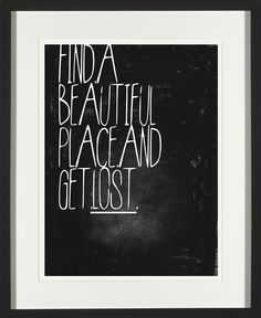 Find A Beautiful Place & Get Lost Print