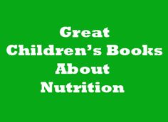 Great Children's Books About Nutrition