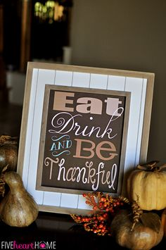 Thanksgiving Quote Free Printable ~ Eat, Drink, and Be Thankful by {Five Heart Home}