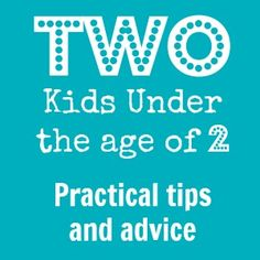Two Kids in Two Years - Practical Tips and Advice  Where the heck was this when mine were both under 2?  Although, in about 5 months I'll be there again, so we'll see.