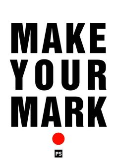 """""""On your mark.......... make your mark"""""""