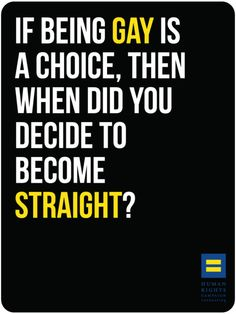 "Being gay is no more a ""choice"" than being straight."