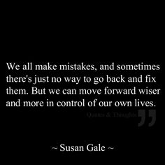 We all make mistakes and sometimes there's just no way to go back and fix them. But we can move forward wiser and more in control of our own lives.