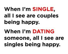 Being single and dating both bad, an irony ?