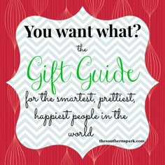 The Gift Guide for the smartest, prettiest, happiest people in the world. www.thesouthernspark.com