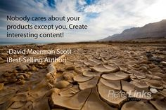 'Nobody cares about your products except you. Create interesting content!' - David Meerman Scott #onlinemarketing #marketing #socialmedia #blogging #SEO #emailmarketing #quote #tip