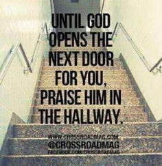 """When you are uncertain which door to go through next… Trust God!! And praise Him no matter if you are in the """"hallway"""" or about to go through that next """"door"""" in your life. He had great plans for you! Don't settle for anything less. Just wait on His timing :)"""