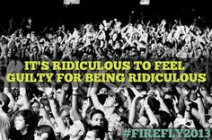 Firefly Music Festival - Be ridiculous.