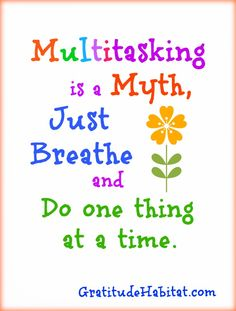 True! Just breathe and do one thing at a time.