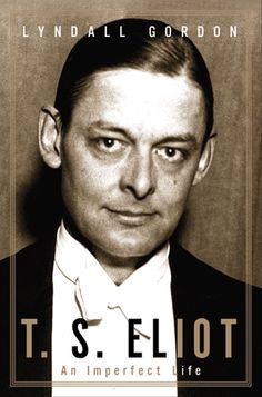 T.S. Eliot: An Imperfect Life, Lyndall Gordon