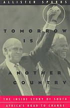 Tomorrow is Another Country : the Inside Story of South Africa's Road to Change [Print]