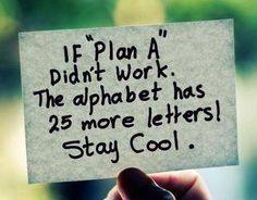 Plans dont always work out, its hard but stay cool.