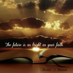 """""""The future is as bright as your faith."""" -Thomas S. Monson http://searchforhappiness.org/692/the-plan-of-salvation"""