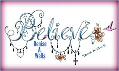 New Believe Tattoo design by Denise A. Wells including dangling charms, hearts, cross, Plumeria blossoms and a hummingbird. Tattoo designs by Denise A. Wells, Believe Tattoo. Unique Believe lettering tattoo, Tattoo Fonts by Denise A. Wells