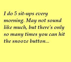 I do 5 sit-ups every morning.