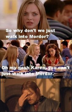Hahaha! Mean girls and LOTR? Love this!