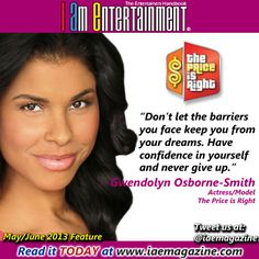 Gwendolyn Osborne-Smith from The Price Is Right rocks I Am Entertainment.  Check out her exclusive interview at DIGITAL EDITION -    http://www.iaemagazine.com/digitalmagazine.html          PRINT EDITION -     http://www.magcloud.com/browse/issue/567199?__r=189400      DIRECT LINK -    http://www.iaemagazine.com/feed/Vol4iss22/gwendolyn-osborne-smith/gwendolyn-osborne-smith-actress-model-the-price-is-right.html
